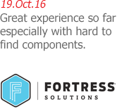 Fortress Solutions - Great experience so far especially with hard to find components.