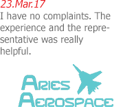 23.Mar.17 | Aries Aerospace LLC. - I have no complaints. The experience and the representative was really helpful.
