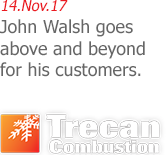 14.Nov.17 | Trecan Combustion - John Walsh goes above and beyond for his customers.