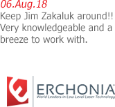 06.Aug.18 | Erchonia - Keep Jim Zakaluk around!! Very knowledgeable and a breeze to work with.