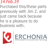 14.Feb.19 | Erchonia - Purchased this/these parts previously with Jim Z. and just came back because he is a pleasure to do business with.